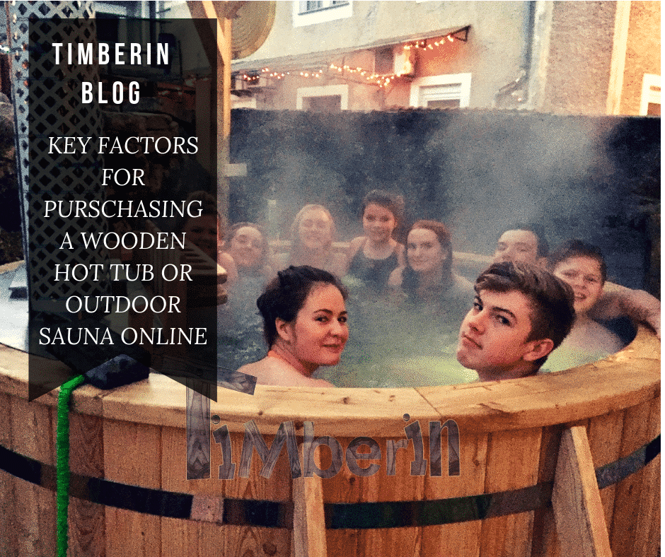 KEY FACTORS FOR PURSCHASING A WOODEN HOT TUB OR OUTDOOR SAUNA ONLINE